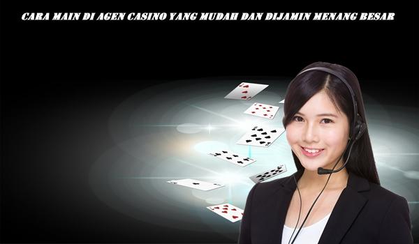 Cara Main Di Agen Casino Yang Mudah Dan Dijamin Menang Besar